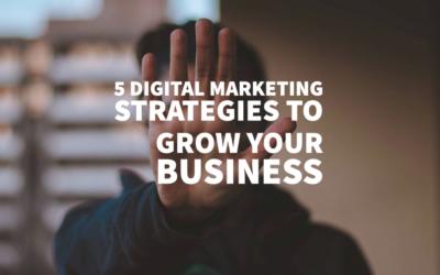 5 Digital Marketing Strategies to Grow Your Business